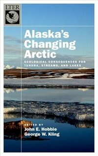 Book Alaskas Changing Arctic: Ecological Consequences for Tundra, Streams, and Lakes by John E. Hobbie