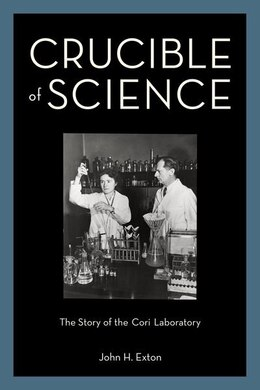 Book Crucible of Science: The Story of the Cori Laboratory by John H. Exton