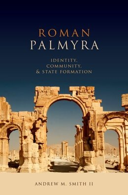 Book Roman Palmyra: Identity, Community, and State Formation by Andrew M. Smith