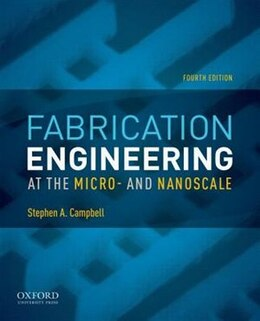 Book Fabrication Engineering at the Micro- and Nanoscale by Stephen A. Campbell