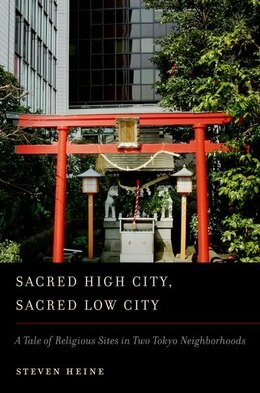 Book Sacred High City, Sacred Low City: A Tale of Religious Sites in Two Tokyo Neighborhoods by Steven Heine