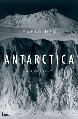 Book Antarctica: A Biography by David Day