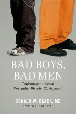 Book Bad Boys, Bad Men: Confronting Antisocial Personality Disorder (Sociopathy) by Donald W. Black