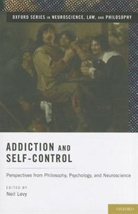 Book Addiction and Self-Control: Perspectives from Philosophy, Psychology, and Neuroscience by Neil Levy