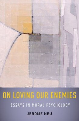 Book On Loving Our Enemies: Essays in Moral Psychology by Jerome Neu