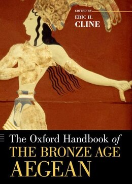 Book The Oxford Handbook of the Bronze Age Aegean by Eric H. Cline