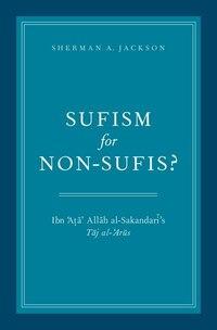 Sufism for Non-Sufis?: Ibn 'Ata' Allah al-Sakandari's Taj al-'Arus