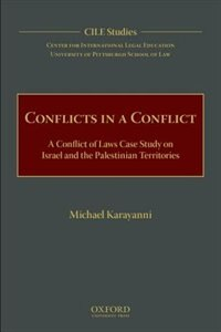 Book Conflicts in a Conflict: A Conflict of Laws Case Study on Israel and the Palestinian Territories by Michael Karayanni