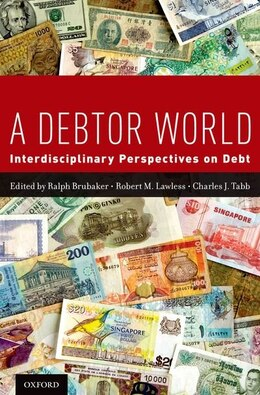 Book A Debtor World: Interdisciplinary Perspectives on Debt by Ralph Brubaker