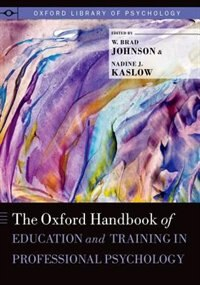 Book The Oxford Handbook of Education and Training in Professional Psychology by W. Brad Johnson