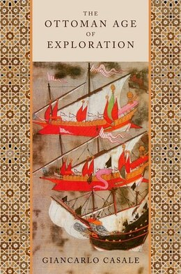 Book The Ottoman Age of Exploration by Giancarlo Casale