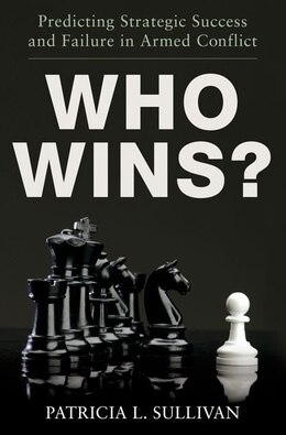 Book Who Wins?: Predicting Strategic Success and Failure in Armed Conflict by Patricia L. Sullivan