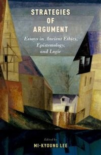 Book Strategies of Argument: Essays in Ancient Ethics, Epistemology, and Logic by Mi-Kyoung Lee