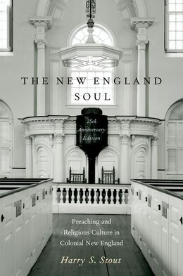Book The New England Soul: Preaching and Religious Culture in Colonial New England by Harry S. Stout