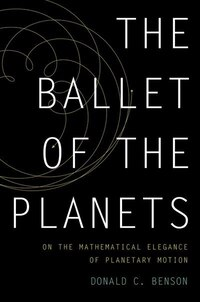The Ballet of the Planets: A Mathematicians Musings on the Elegance of Planetary Motion