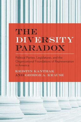 Book The Diversity Paradox: Parties, Legislatures, and the Organizational Foundations of Representation… by Kristin Kanthak