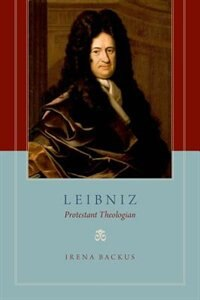 Book Leibniz: Protestant Theologian by Irena Backus