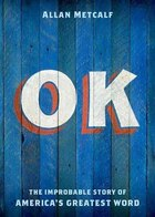 OK: The Improbable Story of Americas Greatest Word
