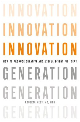 Book Innovation Generation: How to Produce Creative and Useful Scientific Ideas by Roberta B. Ness