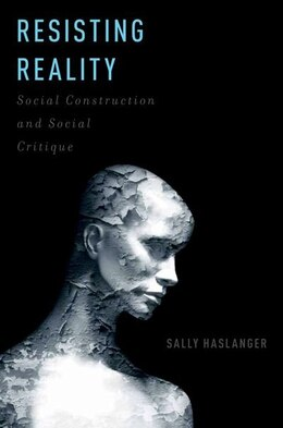 Book Resisting Reality: Social Construction and Social Critique by Sally Haslanger