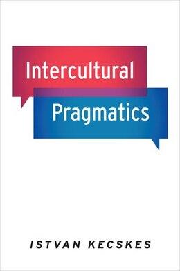 Book Intercultural Pragmatics by Istvan Kecskes