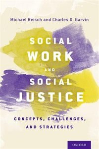 Book Social Work and Social Justice: Concepts, Challenges, and Strategies by Michael Reisch