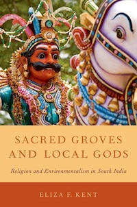 Sacred Groves and Local Gods: Religion and Environmentalism in South India