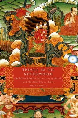 Book Travels in the Netherworld: Buddhist Popular Narratives of Death and the Afterlife in Tibet by Bryan J. Cuevas