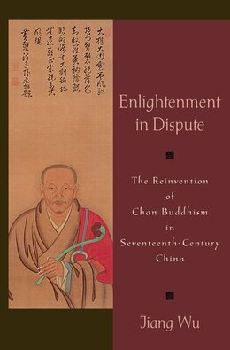 Book Enlightenment in Dispute: The Reinvention of Chan Buddhism in Seventeenth-Century China by Jiang Wu