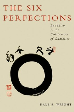 Book The Six Perfections: Buddhism and the Cultivation of Character by Dale Wright