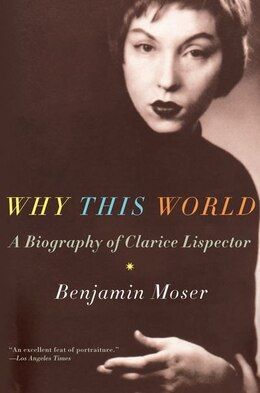 Book Why This World: A Biography of Clarice Lispector by Benjamin Moser