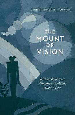 Book The Mount of Vision: African American Prophetic Tradition, 1800-1950 by Christopher Z. Hobson