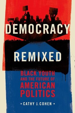 Book Democracy Remixed: Black Youth and the Future of American Politics by Cathy J. Cohen