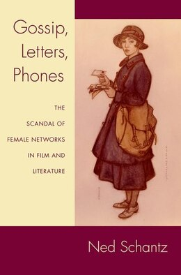Book Gossip, Letters, Phones: The Scandal of Female Networks in Film and Literature by Ned Schantz