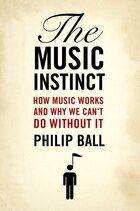 The Music Instinct: How Music Works and Why We Cant Do Without It
