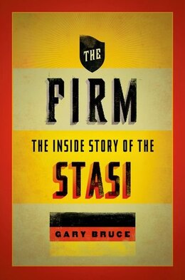 Book The Firm: The Inside Story of the Stasi by Gary Bruce
