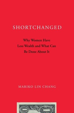 Book Shortchanged: Why Women Have Less Wealth and What Can Be Done About It by Mariko Lin Chang