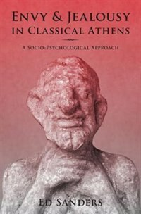 Book Envy and Jealousy in Classical Athens: A Socio-Psychological Approach by Ed Sanders