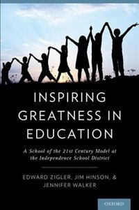 Book Inspiring Greatness in Education: A School of the 21st Century Model at the Independence School… by Edward Zigler