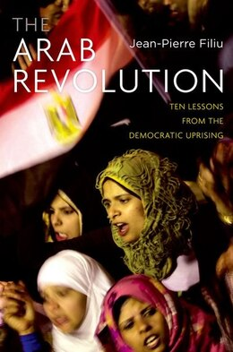 Book The Arab Revolution: Ten Lessons from the Democratic Uprising by Jean-Pierre Filiu