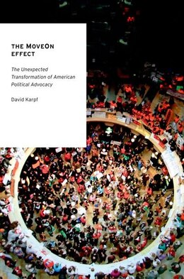 Book The MoveOn Effect: The Unexpected Transformation of American Political Advocacy by David Karpf