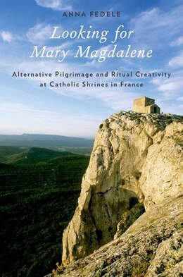 Book Looking for Mary Magdalene: Alternative Pilgrimage and Ritual Creativity at Catholic Shrines in… by Anna Fedele