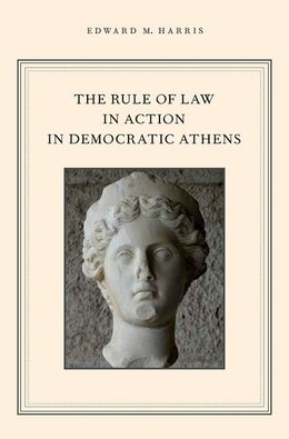 Book The Rule of Law in Action in Democratic Athens by Edward M. Harris