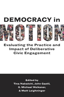 Book Democracy in Motion: Evaluating the Practice and Impact of Deliberative Civic Engagement by Tina Nabatchi