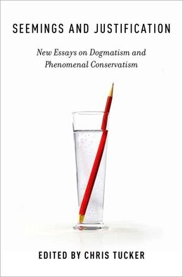 Book Seemings and Justification: New Essays on Dogmatism and Phenomenal Conservatism by Chris Tucker