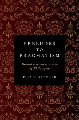 Book Preludes to Pragmatism: Toward a Reconstruction of Philosophy by Philip Kitcher