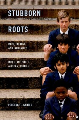 Book Stubborn Roots: Race, Culture, and Inequality in U.S. and South African Schools by Prudence L. Carter