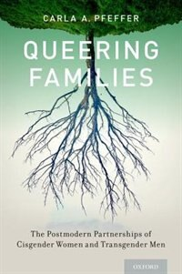 Book Queering Families: The Postmodern Partnerships of Cisgender Women and Transgender Men by Carla A. Pfeffer