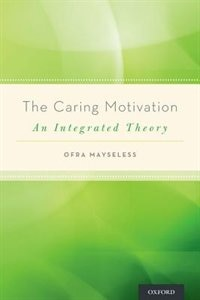 Book The Caring Motivation: An Integrated Theory by Ofra Mayseless