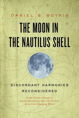 Book The Moon in the Nautilus Shell: Discordant Harmonies Reconsidered by Daniel B. Botkin